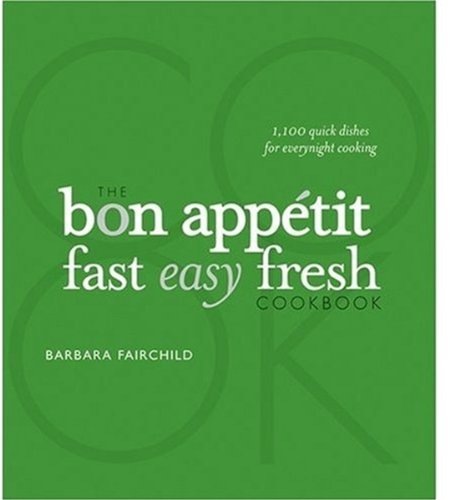 The Bon Appetit Cookbook:: Fast Easy Fresh Special Edition - Barbara Fairchild
