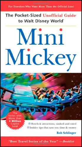 Mini Mickey: The Pocket-Sized Unofficial Guide to  Walt Disney World (Unofficial Guides) - Bob Sehlinger
