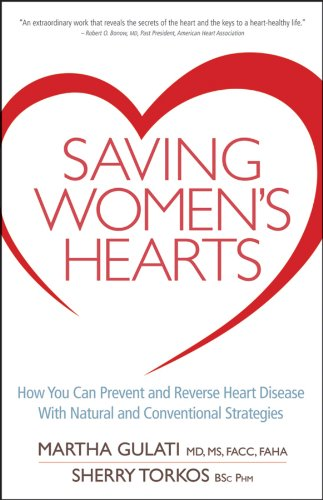 Saving Women's Hearts: How You Can Prevent and Reverse Heart Disease With Natural and Conventional Strategies - Martha Gulati, Sherry Torkos