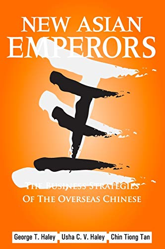 New Asian Emperors : The Business Strategies of the Overseas Chinese - George T. Haley, Chin Tiong Tan and Usha C. V. Hal