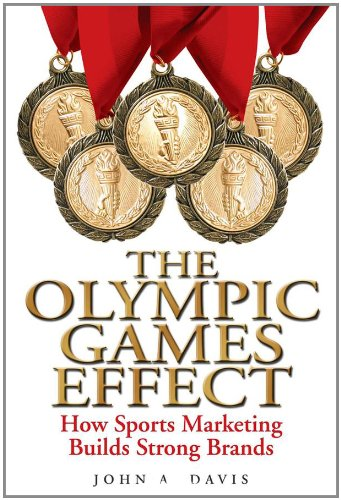 The Olympic Games Effect: How Sports Marketing Builds Strong Brands - John A. Davis