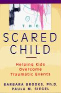The Scared Child: Helping Kids Overcome Traumatic Events