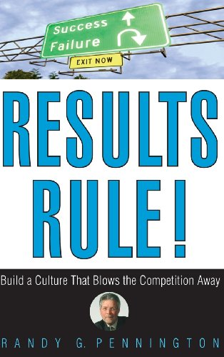 Results Rule!: Build a Culture That Blows the Competition Away - Randy Pennington