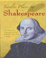 Twelve Plays by Shakespeare: The Essential Shakespeare Plays in Twelve Individual Volumes