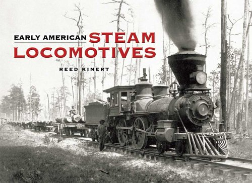Early American Steam Locomotives - Reed Kinert
