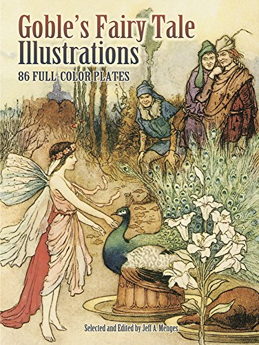 Goble's Fairy Tale Illustrations: 86 Full-Color Plates (Dover Fine Art, History of Art) - Jeff A. Menges; Warwick Goble