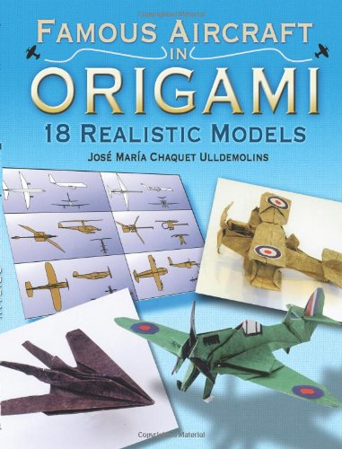 Famous Aircraft in Origami: 18 Realistic Models (Dover Origami Papercraft) - Jose Maria Chaquet Ulldemolins