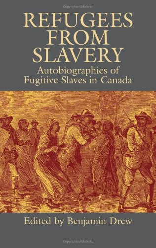 Refugees from Slavery: Autobiographies of Fugitive Slaves in Canada - Benjamin Drew