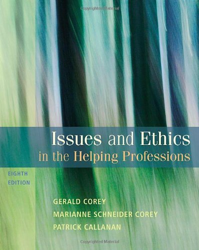 Issues and Ethics in the Helping Professions, 8th Edition (SAB 240 Substance Abuse Issues in Client Service) - Gerald Corey, Marianne Schneider Corey, Patrick Callanan