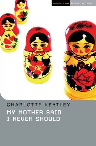 My Mother Said I Never Should (Student Editions) - Charlotte Keatley