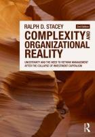 Complexity and Organizational Realities: Uncertainty and the Need to Rethink Management After the Collapse of Investment Capitalism. Ralph D. Stacey