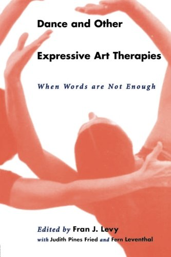 Dance and Other Expressive Art Therapies: When Words Are Not Enough - Fran J. Levy