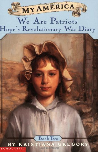 My America: We Are Patriots: Hope's Revolutionary War Diary, Book Two - Kristiana Gregory