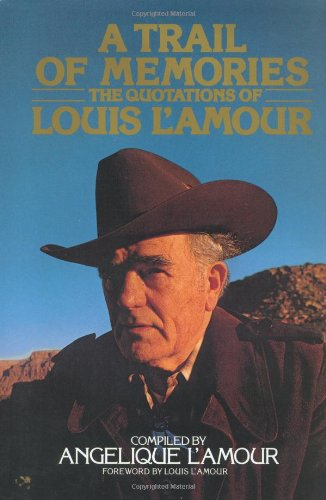 A Trail of Memories: The Quotations Of Louis L'Amour - Angelique L'Amour