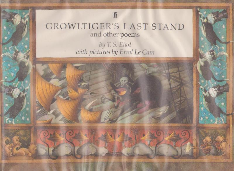 GROWLTIGER'S LAST STAND and other poems - T.S. Eliot ; illus Errol Le Cain