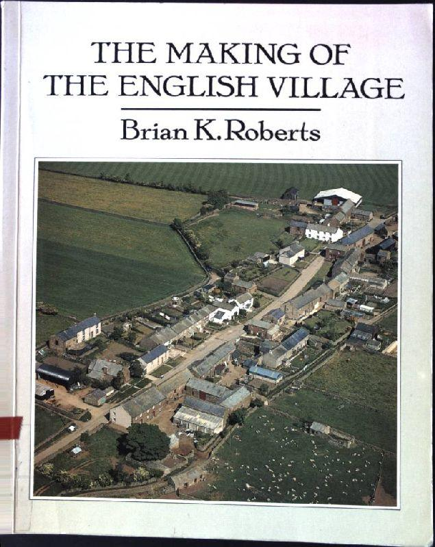 Making of the English Village: A Study in Historical Geography - Roberts, Brian K.