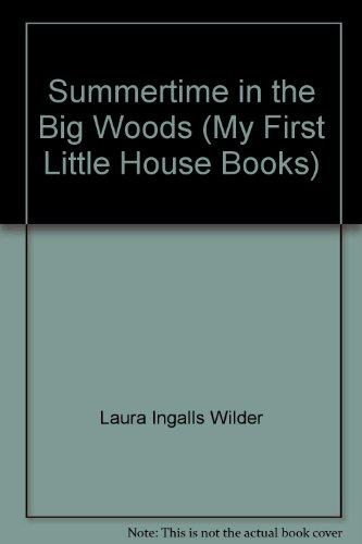 Summertime in the Big Woods (My First Little House Books) - Laura Ingalls Wilder