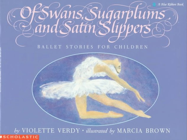 Of Swans, Sugarplums and Satin Slippers: Ballet Stories for Children (Blue Ribbon Book) - Violette Verdy