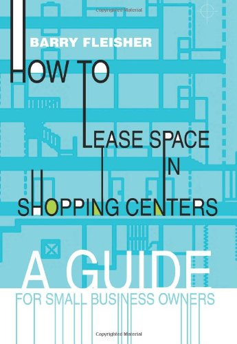 How to Lease Space in Shopping Centers: A Guide for Small Business Owners - Barry Smith