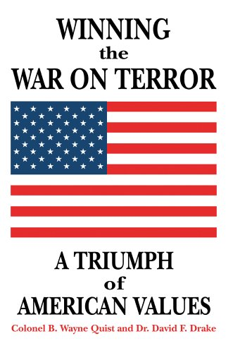 Winning the War on Terror: A Triumph of American Values - Colonel B. Wayne Quist