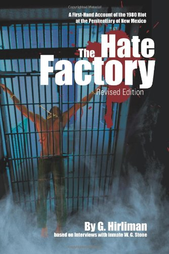 The Hate Factory: A First-Hand Account of the 1980 Riot at the Penitentiary of New Mexico - Georgelle Hirliman