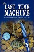 The Last Time Machine - Johnson, Roger L.