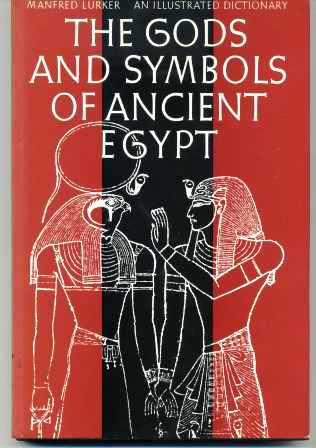 The Gods and Symbols of Ancient Egypt An Illustrated Dictionary - Lurker, Manfred