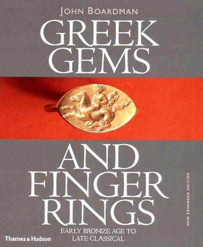 Greek Gems and Finger Rings: Early Bronze to Late Classical: Early Bronze Age to Late Classical - Boardman, John and Robert L. Wilkins