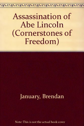 Assassination of Abe Lincoln (Cornerstones of Freedom) - Brendan January