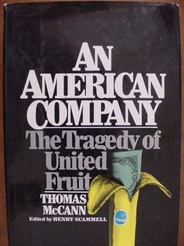 An American Company; The Tragedy of United Fruit - McCann, Thomas