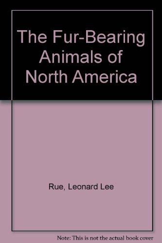 The Fur-Bearing Animals of North America - Leonard Lee Rue