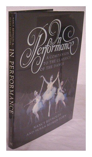 In Performance: A Companion to the Classics of the Dance - Nancy Reynolds; Susan Reimer-Torn