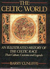 Celtic World: An Illustrated History of the Celtic Race: Their Culture, Customs and Legends - Barry W. Cunliffe