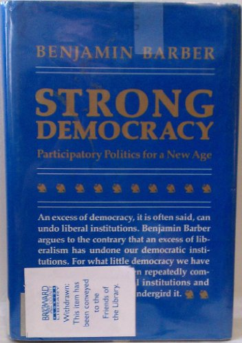 Strong Democracy: Participatory Politics for a New Age - Benjamin R. Barber