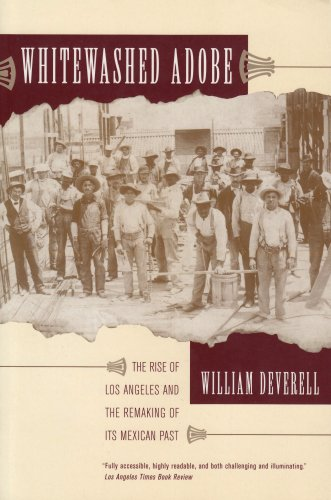 Whitewashed Adobe: The Rise of Los Angeles and the Remaking of Its Mexican Past - William Deverell