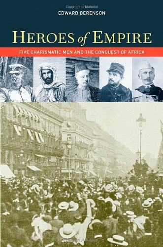 Heroes of Empire: Five Charismatic Men and the Conquest of Africa - Edward Berenson