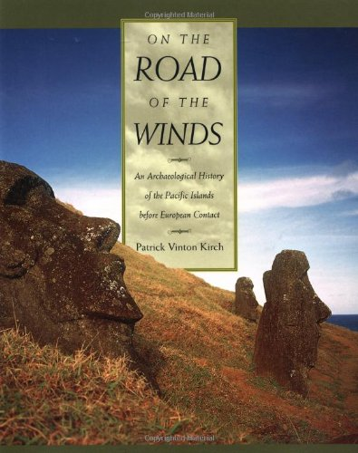 On the Road of the Winds: An Arch?ological History of the Pacific Islands before European Contact - Patrick Vinton Kirch