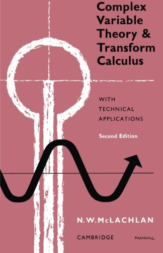 Complex Variable Theory and Transform Calculus: With Technical Applications - M. W. McLachlan