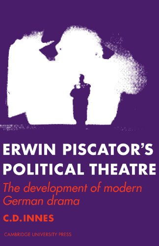 Erwin Piscator's Political Theatre: The Development of Modern German Drama - C. D. Innes
