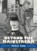 Beyond the Mainstream. Essays on Modern and Contemporary Art. This selection of essays by a prominent art historian, critic and curator of modern art examines the art and artists of the twentieth century who have operated outside the established art world - Selz, Peter