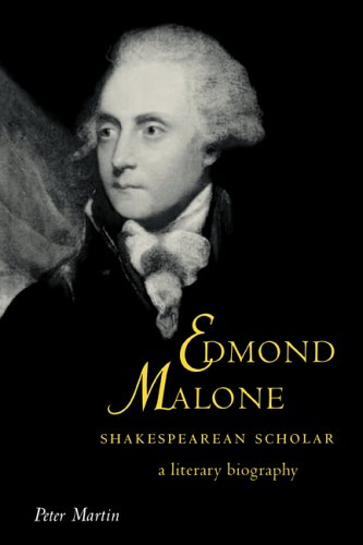 Edmond Malone, Shakespearean Scholar: A Literary Biography (Cambridge Studies in Eighteenth-Century English Literature and Thought) - Peter Martin