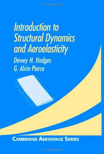 Introduction to Structural Dynamics and Aeroelasticity (Cambridge Aerospace Series) - Dewey H. Hodges; G. Alvin Pierce