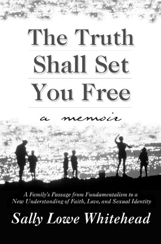 The Truth Shall Set You Free: A Memoir - Sally Lowe Whitehead