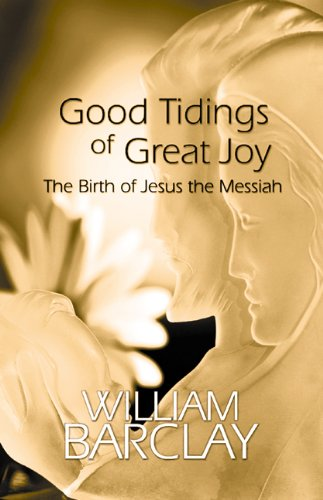Good Tidings of Great Joy: The Birth of Jesus the Messiah (The William Barclay Library) - William Barclay
