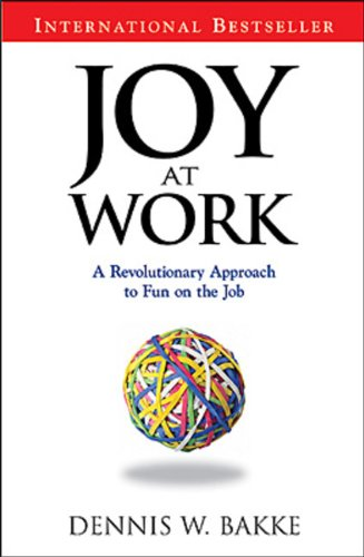 Joy At Work: A Revolutionary Approach To Fun On The Job - Dennis W. Bakke