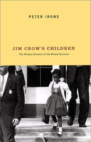 Jim Crow's Children: The Broken Promise of the Brown Decision - Peter Irons