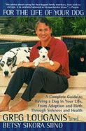 For the Life of Your Dog: A Complete Guide to Having a Dog in Your Life, from Adoption and Birth Through Sickness and Health
