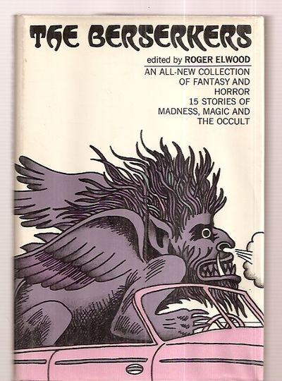THE BERSERKERS - Elwood, Roger (edited by) [R. A Lafferty, David Gerrold, James Blish, William F. Nolan, Barry N. Malzberg, Adrian Cole, James Sallis, K. M. O'Donnell, Arthur Tofte, Richard A. Lupoff, Gail Kimberley, et al]