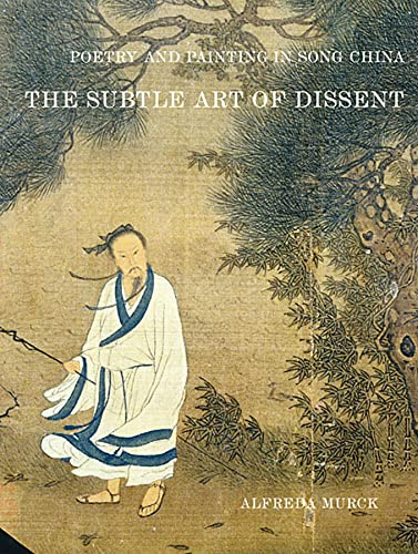 Poetry and Painting in Song China: The Subtle Art of Dissent (Paperback) - Alfreda Murck
