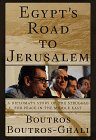 Egypt's Road to Jerusalem:: A Diplomat's Story of the Struggle for Peace in the Middle East - Boutros Boutros-Ghali